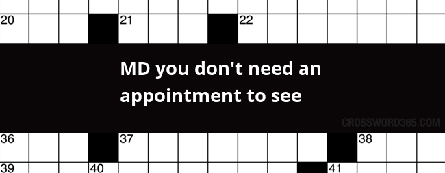Md You Don T Need An Appointment To See Crossword Clue