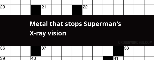 Metal That Stops Superman S X Ray Vision Crossword Clue