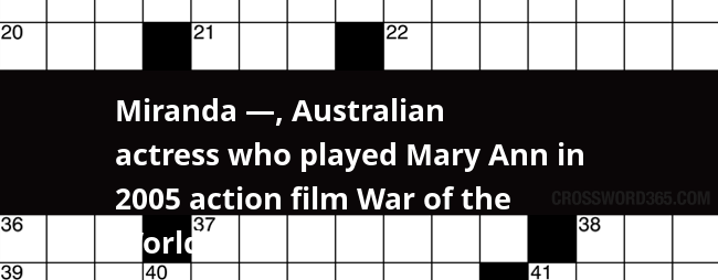 Miranda —, Australian actress who played Mary Ann in 2005 action film War  of the Worlds