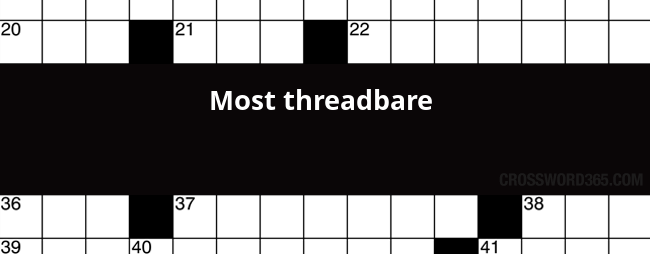 Most Threadbare Crossword Clue