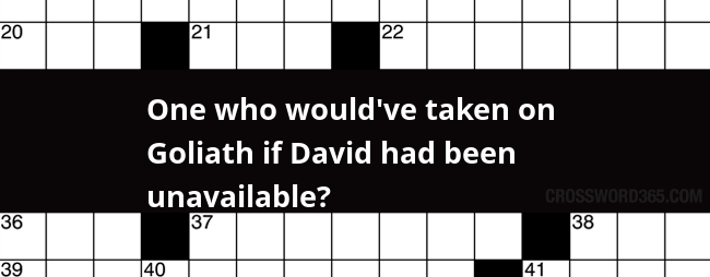 One Who Would Ve Taken On Goliath If David Had Been Unavailable Crossword Clue