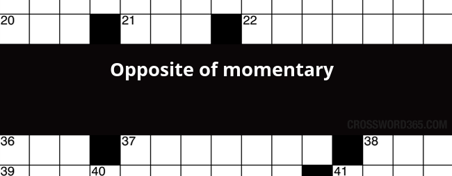 Opposite Of Momentary Crossword Clue