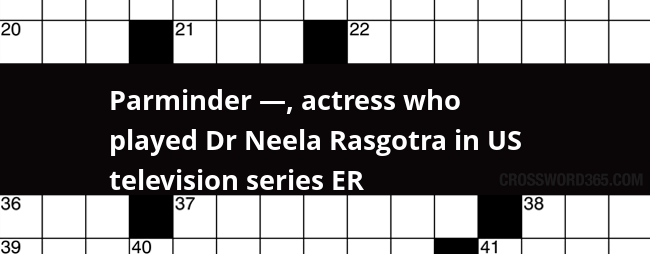 Parminder Actress Who Played Dr Neela Rasgotra In Us Television Series Er Crossword Clue