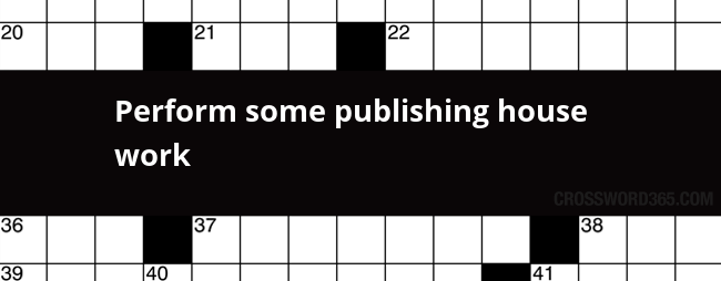 Perform Some Publishing House Work Crossword Clue