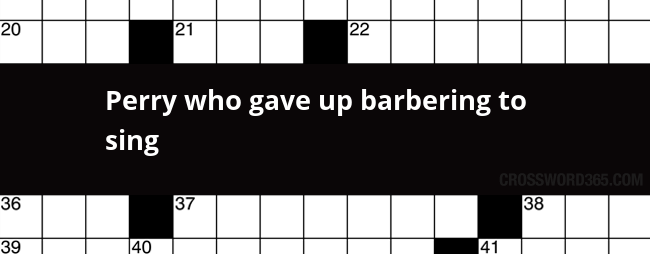 Perry who gave up barbering to sing crossword clue