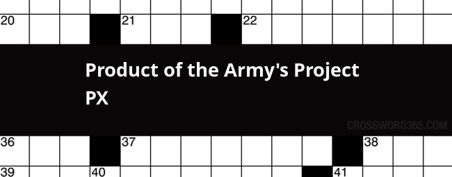 Product Of The Army S Project Px Crossword Clue