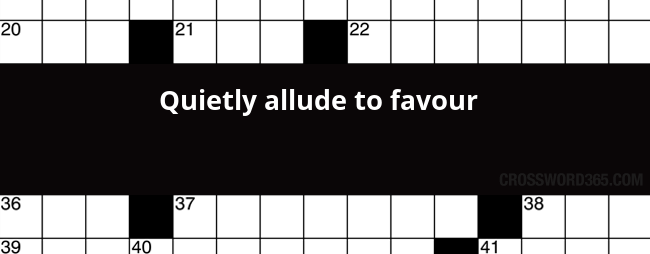 Quietly allude to favour crossword clue