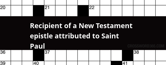 Recipient Of A New Testament Epistle Attributed To Saint Paul Crossword Clue