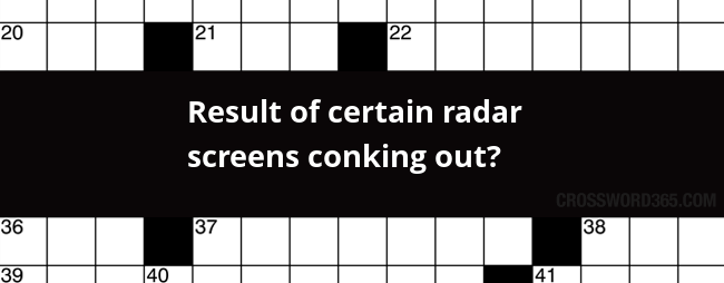 below you will be able to find the answer to result of certain radar screens conking out crossword clue which was last seen on la times
