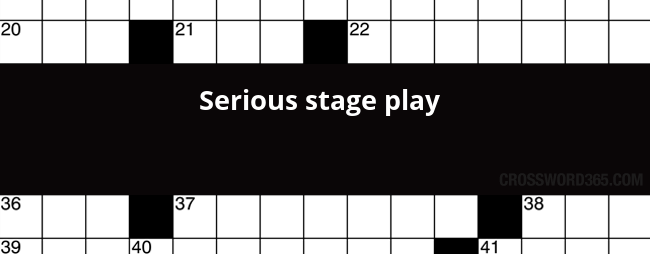 Serious Stage Play Crossword Clue