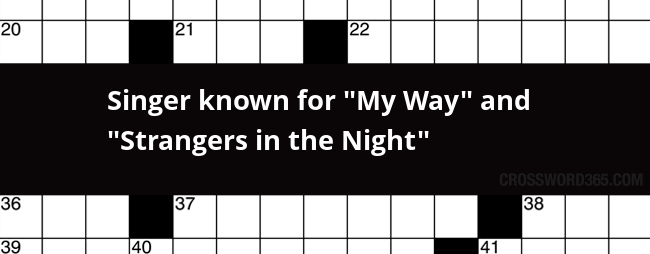 Singer Known For My Way And Strangers In The Night Crossword Clue