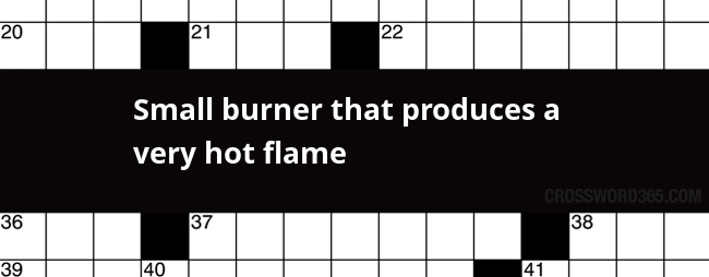 Small Burner That Produces A Very Hot Flame Crossword Clue