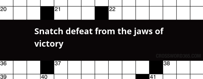 Snatch defeat from the jaws of victory crossword clue