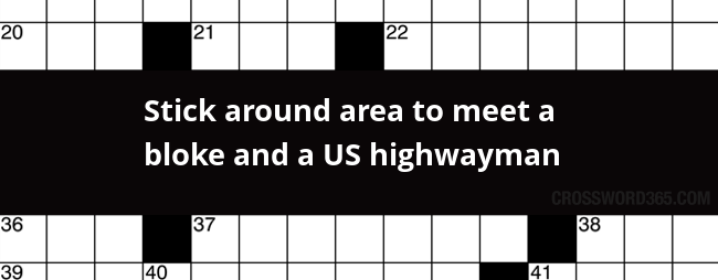 Stick Around Area To Meet A Bloke And A Us Highwayman Crossword Clue