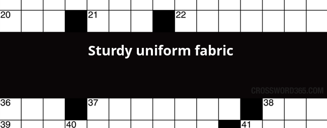 Sturdy Uniform Fabric Crossword Clue