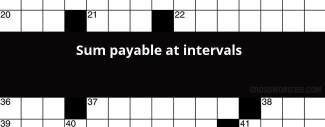 Sum Payable At Intervals Crossword Clue