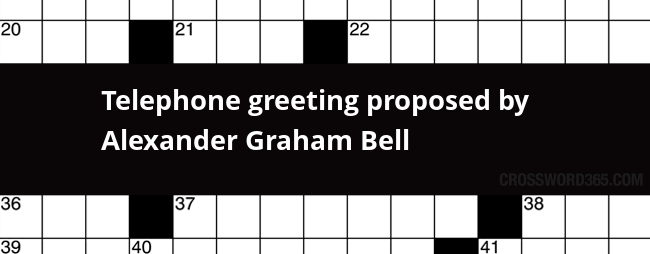 Telephone greeting proposed by alexander graham bell crossword clue m4hsunfo