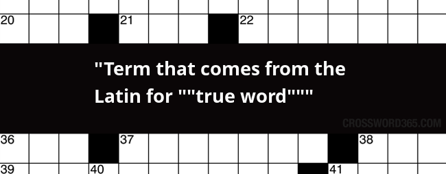 Term That Comes From The Latin For True Word Crossword Clue