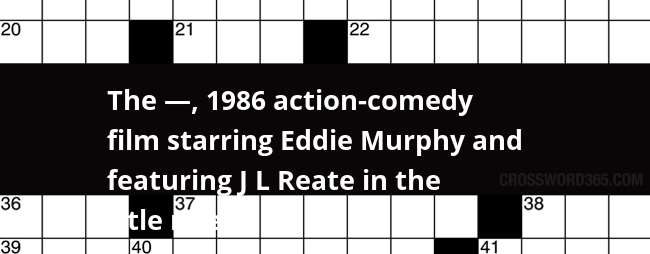 The 1986 Action Comedy Film Starring Eddie Murphy And Featuring J L Reate In The Title Role Crossword Clue Discover more posts about j.l. the 1986 action comedy film starring eddie murphy and featuring j l reate in the title role crossword clue