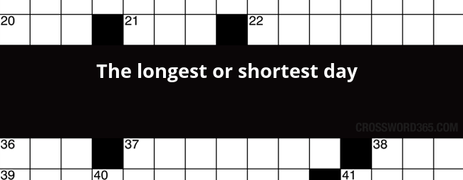 The Longest Or Shortest Day Crossword Clue