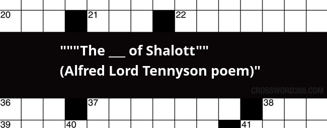 Below you will be able to find the answer to    The ___ of Shalott   (Alfred Lord Tennyson poem)  crossword clue. Our site contains over 2.8 million ...  sc 1 st  Crossword365 & The ___ of Shalott