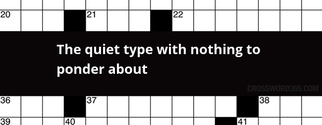 The Quiet Type With Nothing To Ponder About Crossword Clue