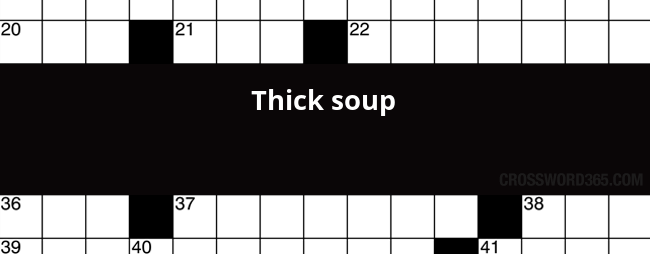 Thick Soup Crossword Clue