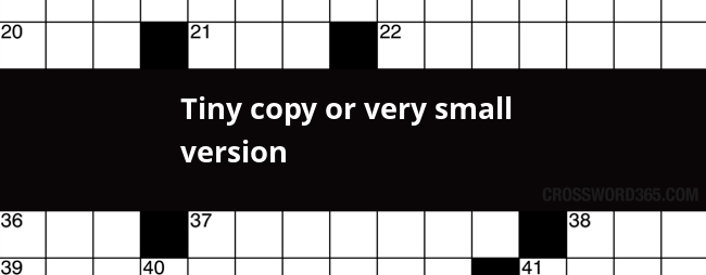 Tiny Copy Or Very Small Version Crossword Clue