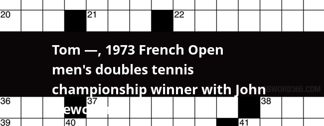 Tom 1973 French Open Men S Doubles Tennis Championship Winner With John Newcombe Crossword Clue