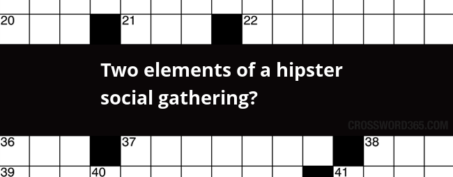 Two Elements Of A Hipster Social Gathering Crossword Clue