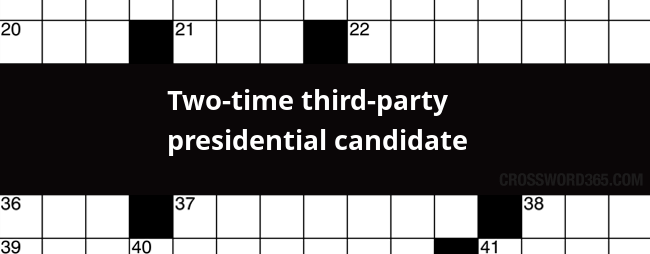 Two Time Third Party Presidential Candidate Crossword Clue