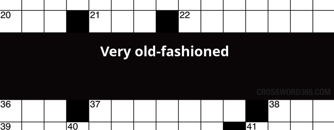 Very Old Fashioned Crossword Clue