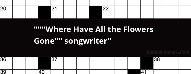 """""""Where Have All the Flowers Gone?"""" songwriter crossword clue"""