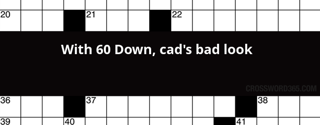 below you will be able to find the answer to with 60 down cads bad look crossword clue which was last seen on newsdaycom crossword
