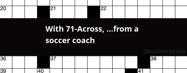 With 71 Across From A Soccer Coach Crossword Clue