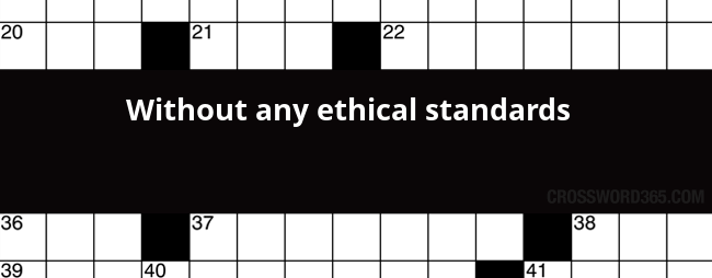 Without Any Ethical Standards Crossword Clue