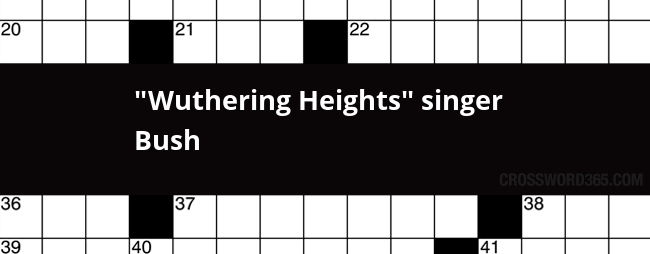 Wuthering Heights Singer Bush Crossword Clue