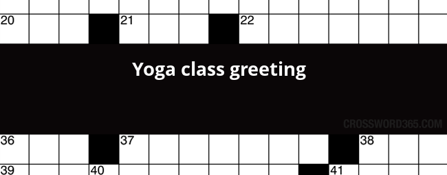 Yoga class greeting crossword clue below you will be able to find the answer to yoga class greeting crossword clue which was last seen on la times crossword april 16 2017 m4hsunfo
